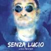 """""""Senza Lucio"""": il documentario di Mario Sesti nelle sale dal 4 marzo"""
